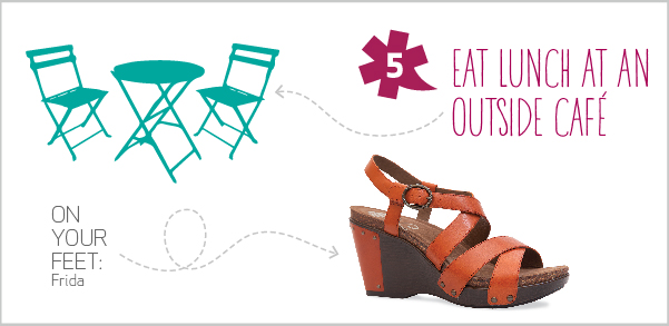 10 Spring Adventures for 10 Dansko Shoes - 5. Eat lunch at an outside café:  Ditch your lunchtime routine for a meal in the sun. When ordering, try something fun and unique, and encourage your fellow diners to do the same.   On your feet: Frida