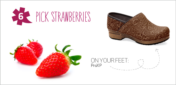 10 Spring Adventures for 10 Dansko Shoes - 6. Pick strawberries: Walk the aisles of your local orchard in search of plump, red strawberries. When you're finished, introduce the season with a new recipe—like salted caramel strawberries.  On your feet: ProXP