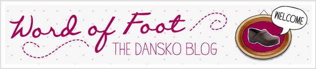 Word of Foot - The Dansko Blog