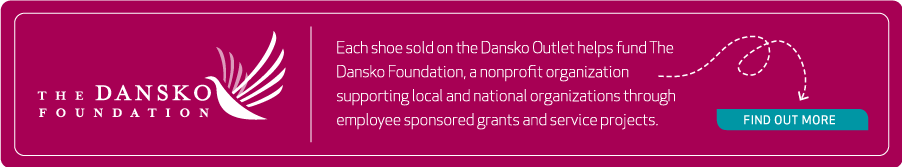 Each shoe sold on the Dansko Outlet helps fund The Dansko Foundation, a nonprofit organization  supporting local and national organizations through employee sponsored grants and service projects.